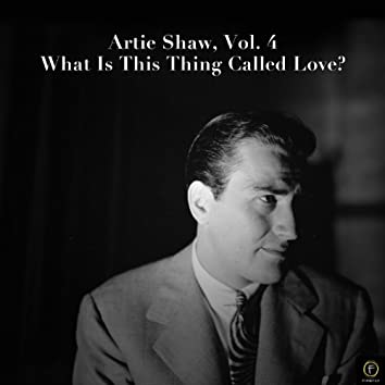 Artie Shaw, Vol. 4: What Is This Thing Called Love?