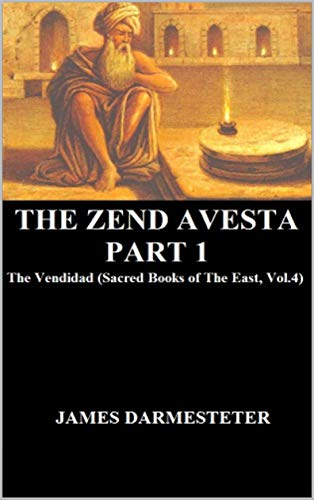 The Zend Avesta: Part 1 The Vendidad (Sacred Books of The East, Vol.4) (The Zend Avesta Part)...