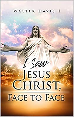 I Saw Jesus Christ: Face to Face from