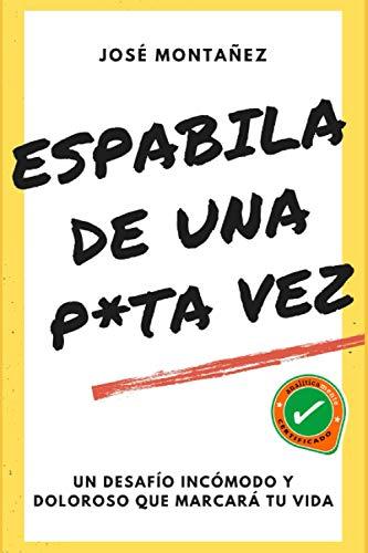ESPABILA DE UNA PUTA VEZ: UN DESAFÍO INCÓMODO Y DOLOROSO QUE MARCARÁ TU VIDA