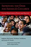 Improving the Odds for America's Children: Future Directions in Policy and Practice