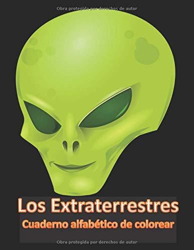 Los Extraterrestres Cuaderno alfabético de colorear: Este libro está diseñado para niños que aman la coloración. Este libro representa caricaturas de ... 105 páginas con áreas de las Escrituras