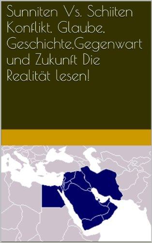 Sunniten Vs. Schiiten  Konflikt, Die Realität lesen! Glaube, Geschichte,Gegenwart und Zukunft.