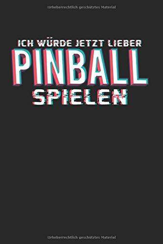 Ich Würde Jetzt Lieber Pinball Spielen: Flipperautomat & Arcade-Spiel Notizbuch 6'x9' Spielautomat Geschenk Für Game & Pinball