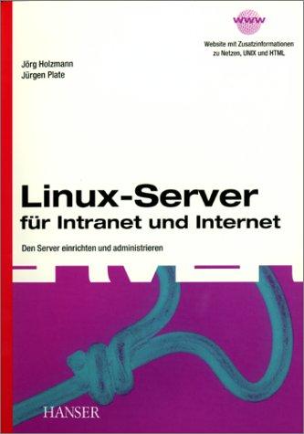 Linux-Server für Intranet und Internet: Den Server einrichten und administrieren