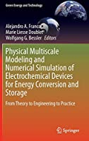 Physical Multiscale Modeling and Numerical Simulation of Electrochemical Devices for Energy Conversion and Storage: From Theory to Engineering to Practice (Green Energy and Technology)