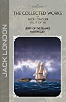 The Collected Works of Jack London, Vol. 17 (of 25): Jerry of the Islands; Martin Eden (Bookland Classics)