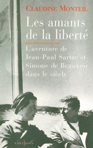 Les Amants de la liberté : L'Aventure de Jean-Paul Sartre et Simone de Beauvoir dans le siècle (Editions 1 - Documents/Actualité)