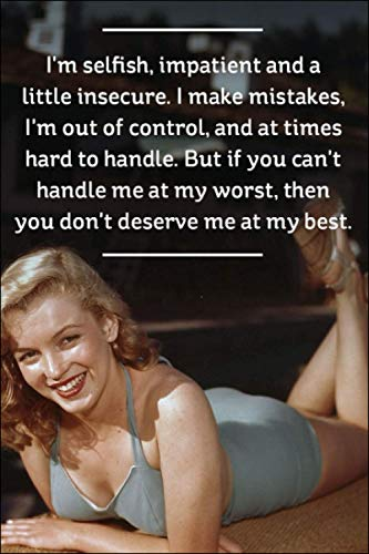 I'm selfish, impatient and a little insecure. I make mistakes, I'm out of control, and at times hard to handle. But if you can't handle me at my ... Beautiful Quotes, Icon of beauty Notebook
