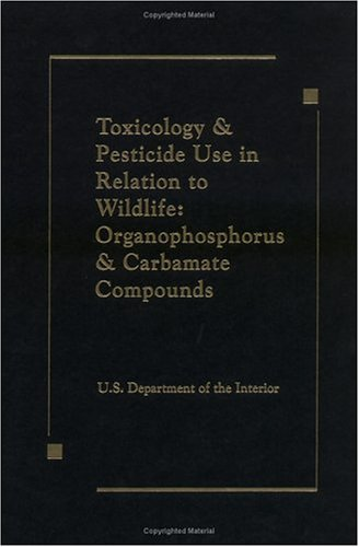 Toxicology & Pesticide Use in Relation to Wildlife: Organophosphorus & Carbamate Compounds: Organophosphorus and Carbamate Compounds