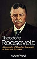Theodore Roosevelt: A biography of Theodore Roosevelt, an American President
