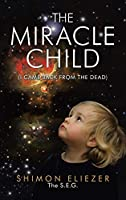 The Miracle Child: I Came Back from the Dead