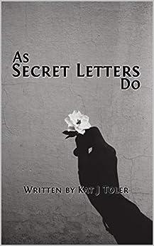 As Secret Letters Do by [Kat J Toler]