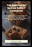 The Easy Paleo Baking Family Cookbook: The Ultimate Resources for Healthy and Tasty