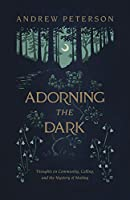 Adorning the Dark: Thoughts on Community, Calling, and the Mystery of Making