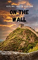 On the wall: A story that will catch you with the intrigue of its narrative
