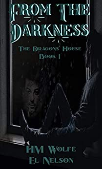 From The Darkness: Dragons' House Book 1 (The Dragons' House) by [H. M. Wolfe, E. L. Nelson]