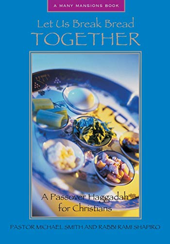 Let Us Break Bread Together: A Passover Haggadah for Christians (Many Mansions)