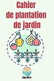 Cahier de plantation de jardin: Planter un jardin arc-en-ciel : Le carnet du jardinier est le sac de jardinage pour planter