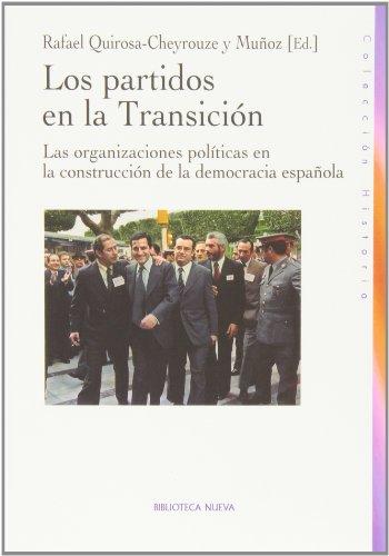 Los Partidos Políticos En La Transición: LAS ORGANIZACIONES POLITICAS EN LA CONSTRUCCION DE LA DEMOCR (HISTORIA)
