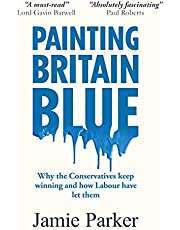 Painting Britain Blue: Why the Conservatives keep winning and how Labour have let them (English Edition)