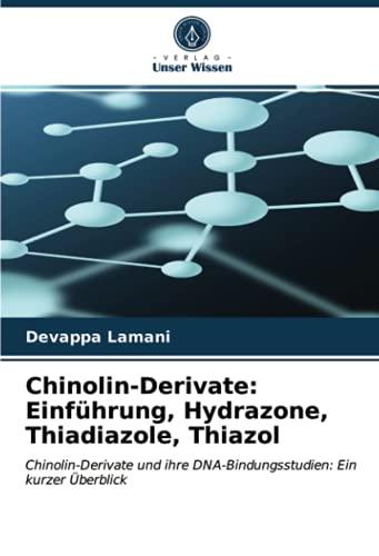 Chinolin-Derivate: Einführung, Hydrazone, Thiadiazole, Thiazol: Chinolin-Derivate und ihre DNA-Bindungsstudien: Ein kurzer Überblick