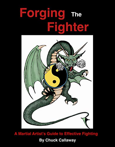 Forging the Fighter: A Martial Artist's Guide to Effective Fighting (English Edition)