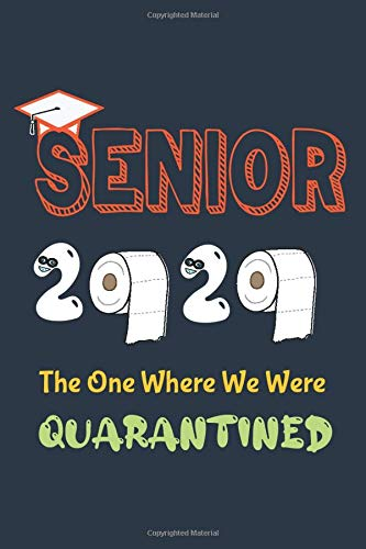 Seniors 2020 The One Where We Were Quarantined Journal: Quarantine Graduation Decorations 2020 Gift Novelty Idea For All Grade, Funny Journal On ... , High School, Great alternative to a Card.
