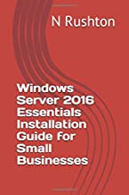 Windows Server 2016 Essentials Installation Guide for Small Businesses