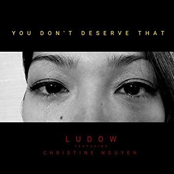 You Don't Deserve That (feat. Christine Nguyen)