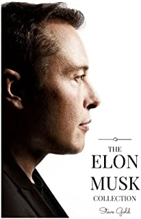 The Elon Musk Collection: The Biography Of A Modern Day Renaissance Man & The Business & Life Lessons Of A Modern Day Renaissance Man (Elon Musk, Tesla, PayPal, SpaceX, Hyperloop, Elon, SolarCity)