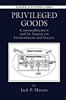 Privileged Goods: Commoditization and Its Impact on Environment and Society (Ecological Economics)