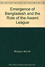 Emergence of Bangladesh and the Role of the Awami League