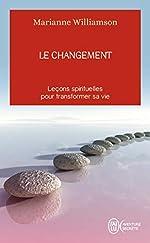 Le changement - Leçons spirituelles pour transformer sa vie de Marianne Williamson