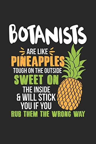 Botanists Are Like Pineapples. Tough On The Outside Sweet On The Inside: Botaniker Ananas Notizbuch / Tagebuch / Heft mit Karierten Seiten. Notizheft ... Planer für Termine oder To-Do-Liste.