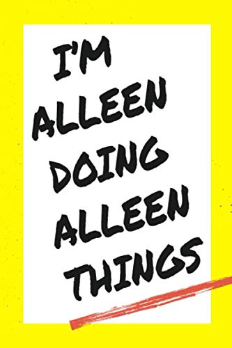 I'm Alleen Doing Alleen Things: Lined Notebook, custom Alleen name, Personalized Journal Gift for Alleen, Gift Idea for Alleen , 120 Pages, 6 x 9 in