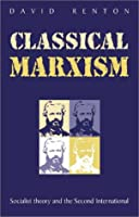 Classical Marxism: Socialist Theory and the Second International
