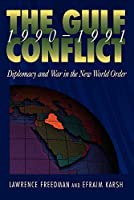 The Gulf Conflict 1990-1991: Diplomacy and War in the New World Order