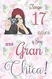 ¡Tengo 17 años y Soy una Gran Chica!: Cuaderno de notas con flores para las chicas. Regalo de cumpleaños para niñas de 17 años para escribir y dibujar con una portada de un dicho positivo inspirador