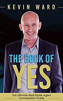 The Book of YES: The Ultimate Real Estate Agent Conversation Guide by [Kevin Ward]