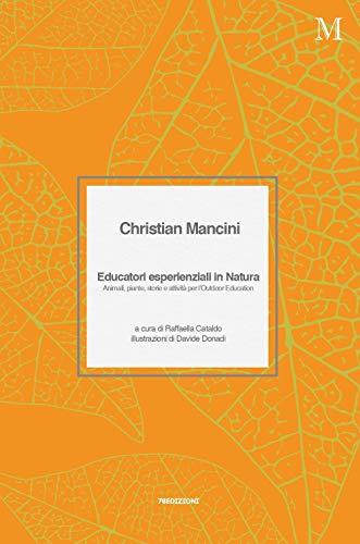 Educatori esperienziali in natura. Animali, piante, storie e attività per l'Outdoor Education