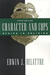Characters and Cops by Edwin J. Delattre (2006-04-05) Paperback