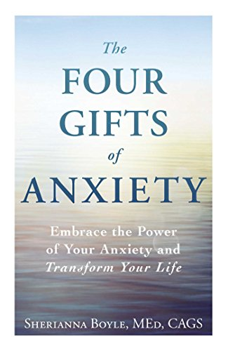 The Four Gifts of Anxiety: Embrace the Power of Your Anxiety and Transform...