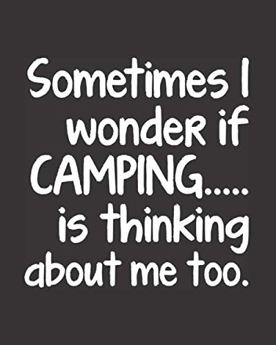 Sometimes I Wonder If Camping: Best Funny Camper Gift For Men Women - Humorous Saying Journal For Camping Lovers - Blank Lined & Dot Grid Pages With ... Tracker - Black Cover 8'x10' Notebook