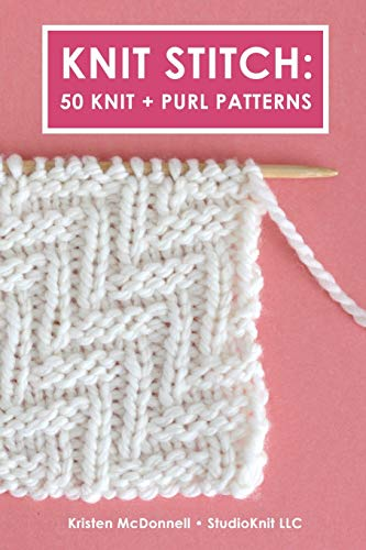 Knit Stitch: 50 Knit + Purl Patterns