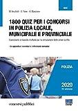 1800 QUIZ per i Concorsi in Polizia Locale, Municipale e Provinciale. Eserciziario a risposta multipla per la simulazione delle prove scritte