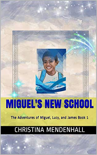 Miguel's New School: The Adventures of Miguel, Lucy, and James Book 1...