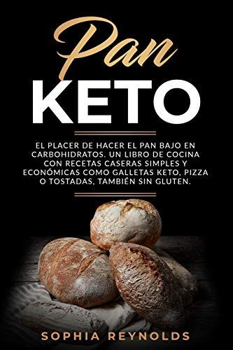 Pan Keto: El placer de hacer el pan bajo en carbohidratos. Un libro de cocina con recetas caseras simples y económicas como galletas keto, pizza o tostadas, también sin gluten.