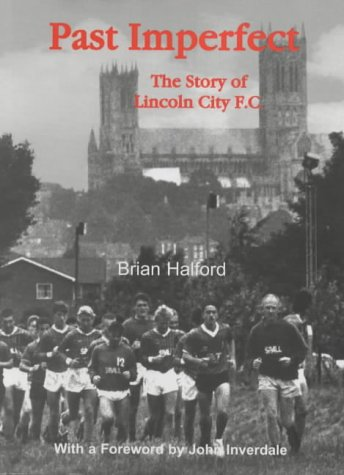Past Imperfect: The Story of Lincoln City F.C.