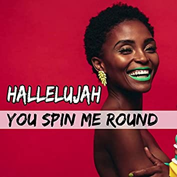 Hallelujah / You Spin Me Round